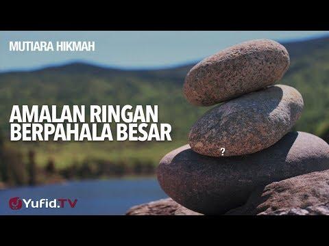 Mutiara Hikmah: Amalan Ringan Berpahala Besar - Ustadz Muhammad Elvy Syam, Lc.