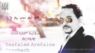 Tesfalem Arefaine- Korchach -Ne'amelom ( New Eritrean Music 2016)
