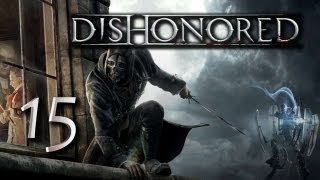 Dishonored - (#15) [Lets Play]