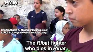 70 virgins for Martyrs, preached to kids at Al-Aqsa Mosque summer camp