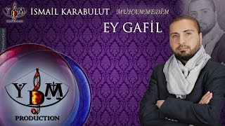 İsmail Karabulut - Ey Gafil | Official Audio