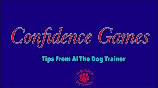 Confidence Games - Tips From Al The Dog Trainer