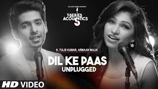Dil Ke Paas Unplugged Video Song | Ft.Armaan Malik & Tulsi Kumar | T-Series Acoustics | T-Series Video