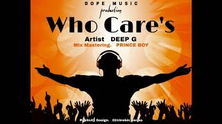 DEEP G FT.PRINCE BOY- WHO CARES 2 (OFFICIAL AUDIO VIDEO) 2019