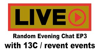 Random Evening Chat EP3: 13C joins us and politics