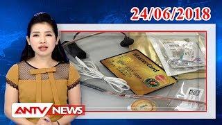 Bản tin 113 Online mới nhất ngày 24/06/2018 | Tin tức | Tin tức mới nhất | ANTV