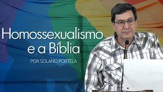 Homossexualismo e a Bíblia - Solano Portela