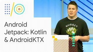 Android Jetpack: sweetening Kotlin development with Android KTX (Google I/O '18)
