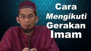 Cara Mengikuti Gerakan Imam yang Benar dalam Shalat - Ustadz Adi Hidayat, Lc, MA