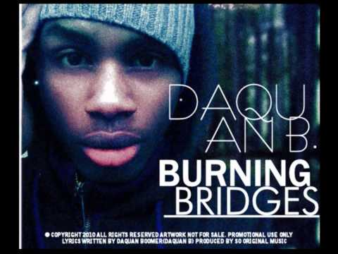 "Daquan B- ""Burning Bridges"" [Full Song]"