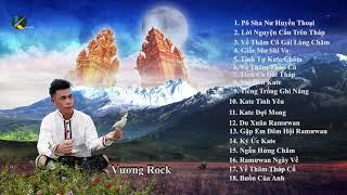 Tuyển Tập Nhạc Chăm Vương Rock - Phần 1