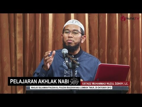 Pengajian Islam: Pelajaran Akhlak Nabi - Ustadz Muhammad Nuzul Dzikry, Lc.