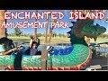 ENCHANTED ISLAND amusement park! So many rides!