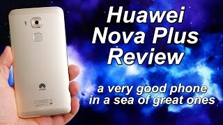 Huawei Nova Plus Review | a very good phone in a sea of great ones