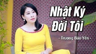 Nhật Ký Đời Tôi - Trương Bảo Yến   Nhạc Vàng Bolero Buồn Tê Tái MV HD