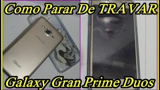Como fazer o Galaxy Gran Prime PARAR de TRAVAR!