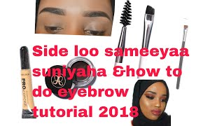 Side loo sameeyaa suniyaha &how to do eyebrow tutorial 2018  beauty bymaryan