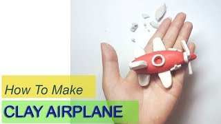 HOW TO MAKE A CLAY AIRPLANE