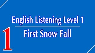 English Listening Level 1 - Lesson 1 - First Snow Fall