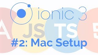 Setup Ionic on Mac: Ionic 3 Tutorial 2