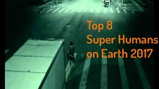 8 Real Life People with Super Powers Caught on Camera - HD 2017