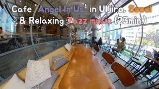 Cafe 'Angel In Us' in Uljiro, Seoul & Relaxing Jazz music (23min.)