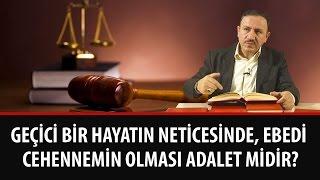 Osman BOSTAN - Geçici Bir Hayatın Neticesinde, Ebedi Cehennemin Olması Adaletmidir?