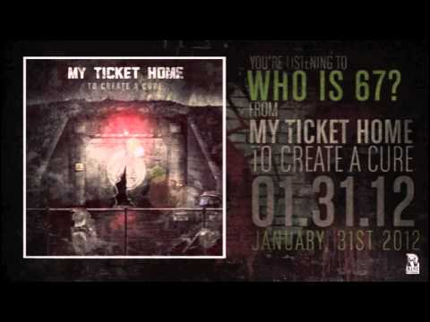 My Ticket Home - Who Is 67
