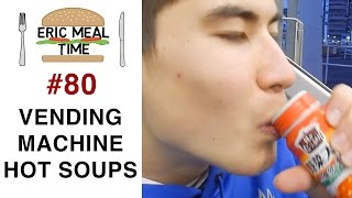 Vending Machine Hot Soups - Eric Meal Time #80