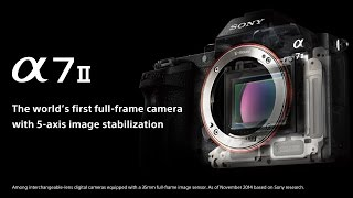 α7 Ⅱ 5-axis SteadyShot INSIDE from Sony: Official Video Release