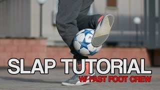 Slap Tutorial | Football Freestyle Trick by Fast Foot Crew