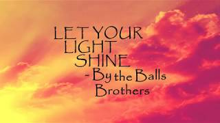 Let Your Light Shine The Ball Brothers