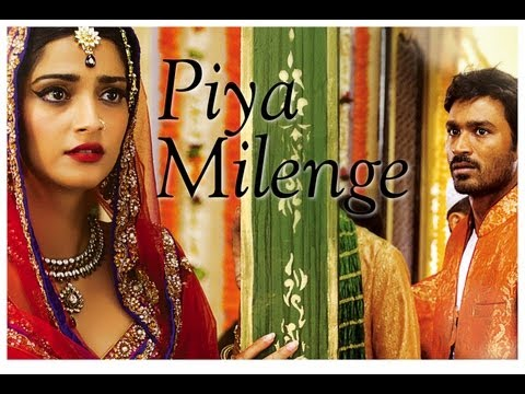 Raanjhanaa – Piya Milenge New Song Video feat Dhanush and Sonam Kapoor.
