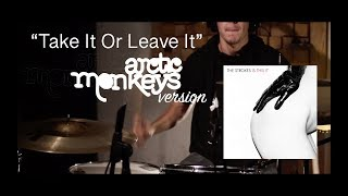 Take It Or Leave It - Arctic Monkeys - Drum Cover