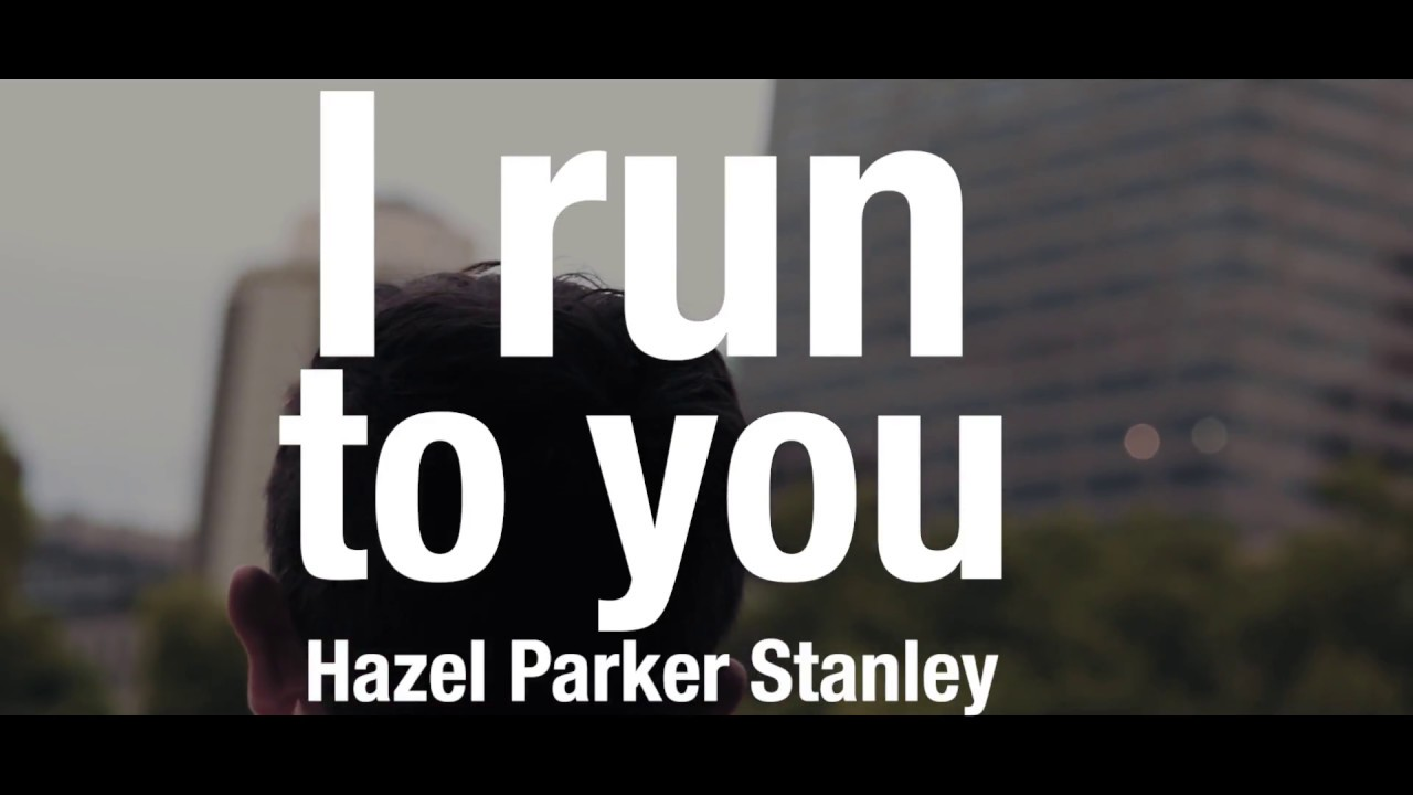 I RUN TO YOU -  HAZEL PARKER STANLEY