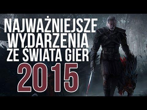 Najważniejsze Wydarzenia Ze świata Gier W 2015 Roku - Podsumowanie [tvgry.pl]