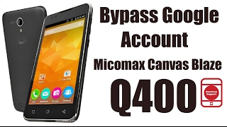 Bypass Google Account/FRP Lock Micromax Q400 Canvas Blaze