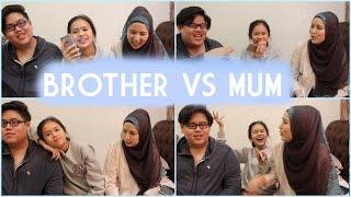 Brother VS Mum