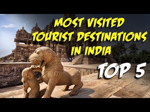 Top 5 - Most visited tourist destinations in India
