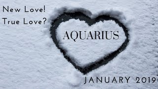 AQUARIUS: New love! True love? January 2019