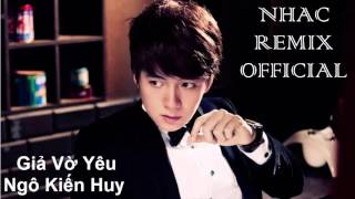 Giả Vờ Yêu Remix Ngô Kiến Huy