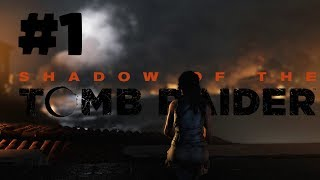 Shadow of the Tomb Raider Walkthrough Gameplay - Part 1 - Cause and Effect