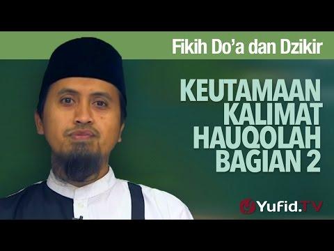 Fiqih Doa dan Dzikir: Keutamaan Kalimat Hauqolah Bagian 2 - Ustdadz Abdullah Zaen, MA