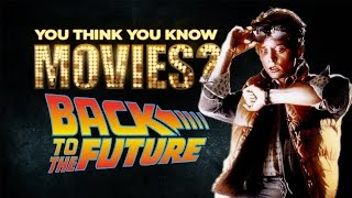 Back To The Future - You Think You Know Movies?