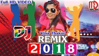 Gujarati DJ Remix 2018 | Gabbar Thakor New Remix | Vina Thakor | FULL HD