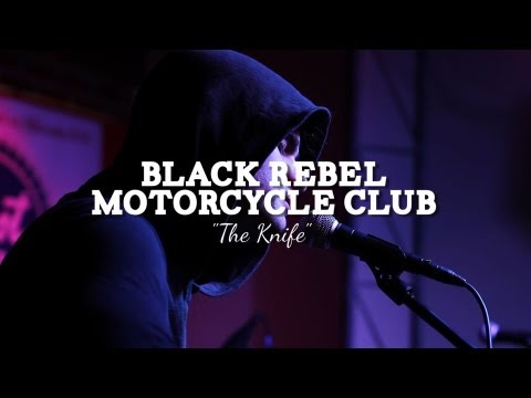 Black Rebel Motorcycle Club - The Knife