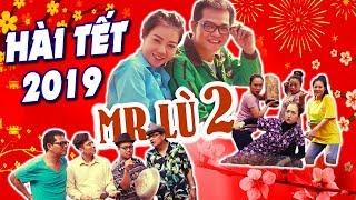 Hài Tết 2019 | MR LÙ 2 FULL HD | Phim Hài Tết Trung Hiếu, Quốc Anh Mới Nhất 2019