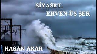 Hasan Akar - Siyaset, Ehven-üş Şer