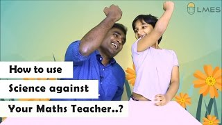 How to use Science against your maths teacher? LMES kids -4