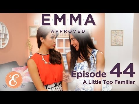 A Little Too Familiar - Emma Approved Ep: 44